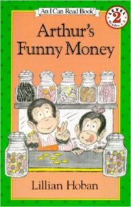 Arthur's Funny Money, by Lillian Hoban, ages 4-8: Arthur decides he wants to buy a t-shirt and cap, but he doesn't have enough money. His little sister, Violet, comes up with the perfect business idea to make money, but the pair run into a few bumps along the way to making their $5.25. Show what it takes to run a business including costs, advertising and profit.