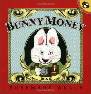 Bunny Money, by Rosemary Wells, ages 3-6: Max and Ruby go to town intending to buy their grandmother a present, but before they know it, they've spent most of their money in other stores.