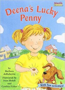 "Deena's Lucky Penny , by Barbara de Rubertis, ages 7 and up : Deena finds a penny in the grass and it ""magically"" grows into one dollar that she uses to purchase a birthday gift for her mother. I like how this book teaches kids about coins, but I didn't love the message of money ""magically"" appearing."
