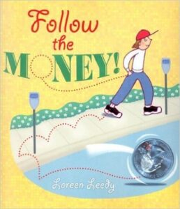 Follow the Money, Loreen Leedy, ages 5 and up: This book takes the reader through the life of a quarter – how it's made and can be passed from customer to shop keeper, employer to employee and even donor to a charity. The story can be a bit confusing at time and needs a bit of explanation, but kids think it's funny.