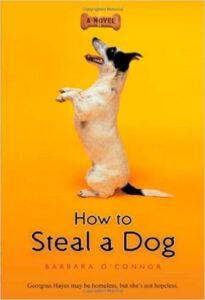 How to Steal a Dog, by Barbara O'Connor, chapter book, ages 8-12:Georgina Hayes is desperate. Ever since her father left and they were evicted from their apartment, her family has been living in their car. With her Mom juggling two jobs and trying to make enough money to find a place to live, Georgina is stuck looking after her younger brother, Toby. But when Georgina spots a missing-dog poster with a reward of five hundred dollars, the solution to all her problems suddenly seems within reach.