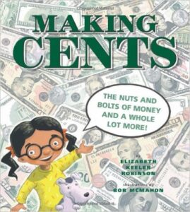 Making Cents, by Elizabeth Keeler Robinson, ages 5-8: a group of neighborhood kids want to build a clubhouse and raise the money through yard sales. The book demonstrates what the kids can buy with their earned money.