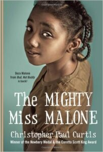The Mighty Miss Malone, by Christopher Paul Curtis, chapter book, ages 9-12 years: It's the Great Depression in Gary, Indiana and jobs are scarce – especially for black men like Mr. Malone. After their father leaves Gary to find work, the rest of the family set out to catch up with him, including Deza who takes her family's difficult journey with stride, giving her the name Mighty Miss Malone.