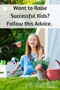 Want to Raise a Successful Kid? Follow this Advice: Raising entrepreneurial kids that have a can-do mindset means less hands-on parenting and structure and more optimism and gratitude.