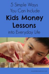 5 Simple Ways to Include Kids Money Lessons Into Everyday Life: All parents want their kids to grow up to be financially responsible adults. But after work, school, after-school activities and all the other obligations parents face, where can we find the time? Here is a list of 5 easy ways to include kids money lessons into everyday life.