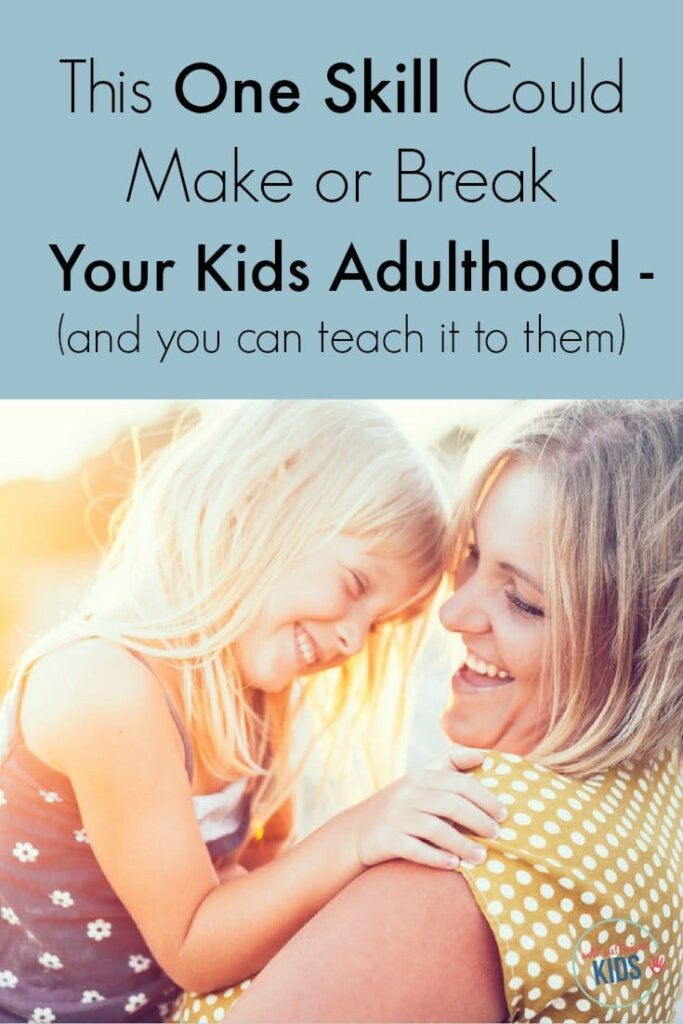 There's one skill that could make a huge difference in how happy, satisfied, and stress-free your child is as an adult.