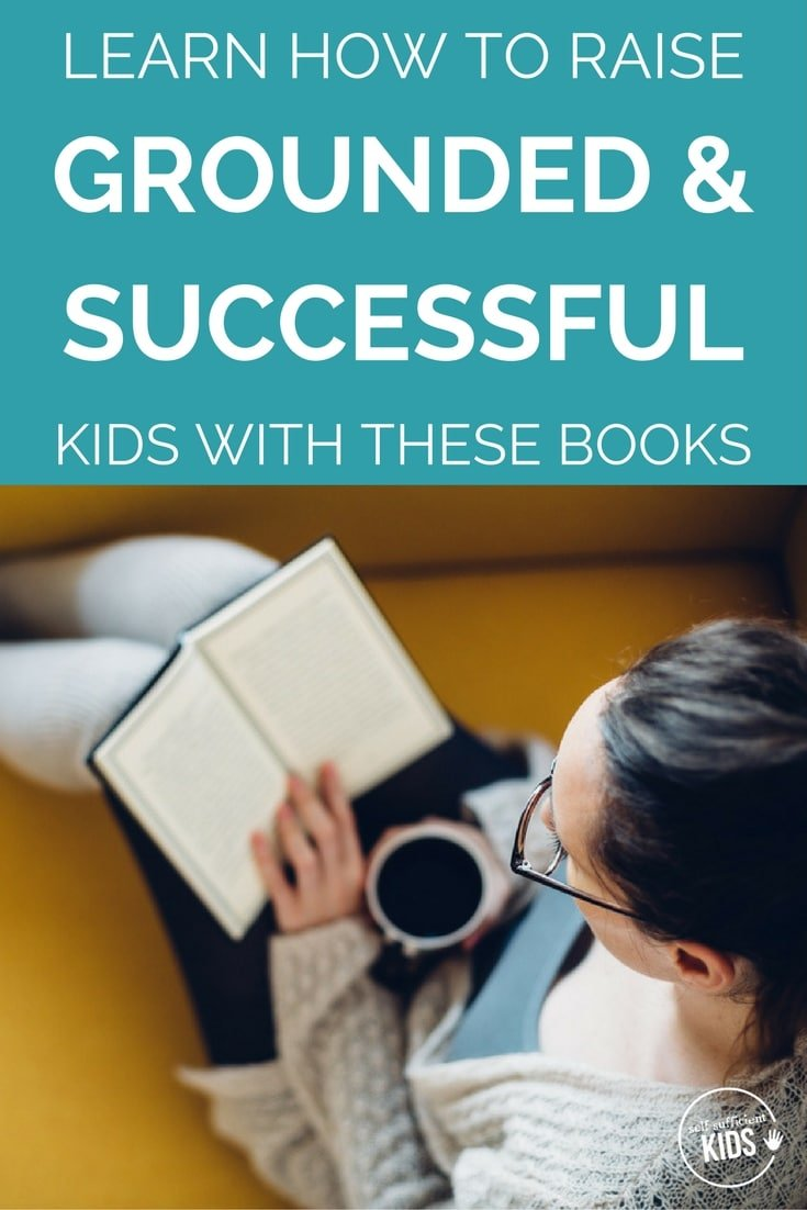 The Best Parenting Books to Raise Grounded, Successful Kids: A list of the best parenting books with advice on how to raise kids who are grounded, self-sufficient, and successful.