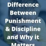 The difference between punishment and discipline in parenting